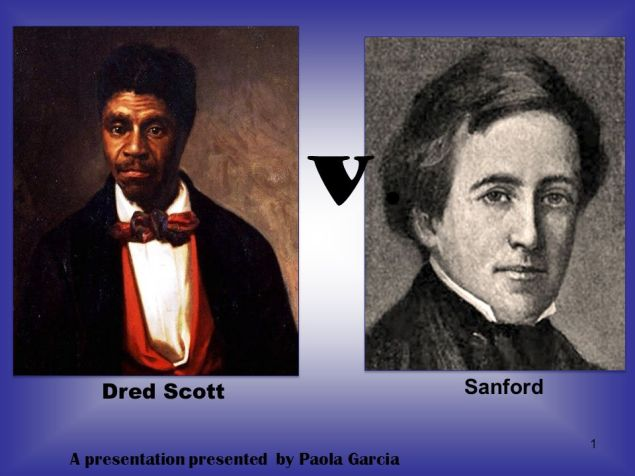 V. Sanford Dred Scott A presentation presented by Paola Garcia